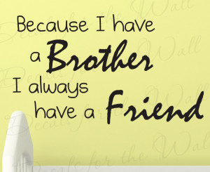 Brothers Always Have a Friend Wall Decal Quote