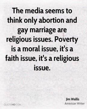 Jim Wallis - The media seems to think only abortion and gay marriage ...