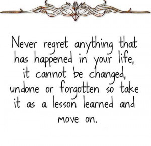 Never regret anything that has happened in your life, it cannot be ...