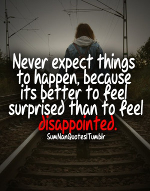 ... better to feel surprised than to feel disappointed. ♥ SumNan Quotes