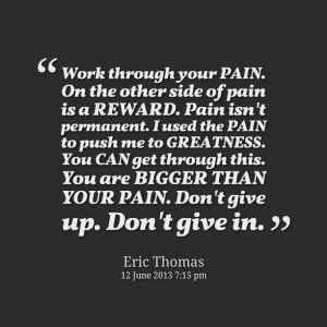 Quotes Picture: work through your pain on the other side of pain is a ...