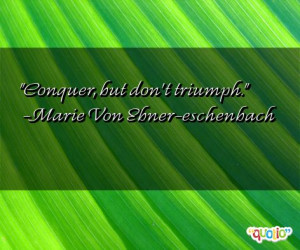 Conquer , but don't triumph .