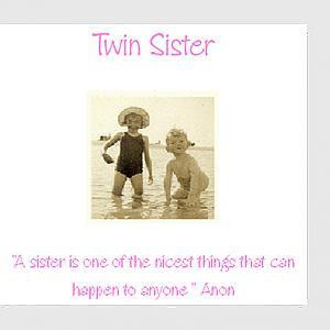 Twin Sister Quotes http://www.twinsuk.co.uk/products/100527/Twin ...