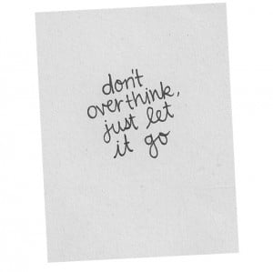 Don't over think quote...