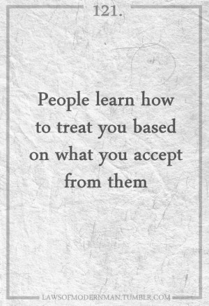 Demand Respect in your actions and in what you expect