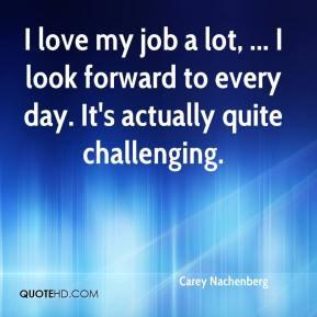 Carey Nachenberg - I love my job a lot, ... I look forward to every ...