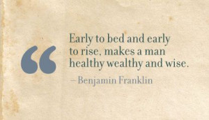 Early to bed and Early to rise,Makes a Man Healthy Wealthy and Wise ...