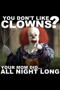scary clown w attitude more my sisters clowns around lol funnies pics ...