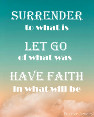 ... What Is Let Go Of What Was Have Faith In What Will Be. - Faith Quotes