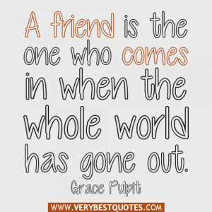 true friend quotes, A friend is the one who comes in when the whole ...