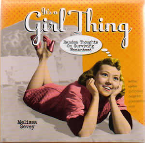 It's A Girl Thing. This is a sassy gift book that tackles some of the ...
