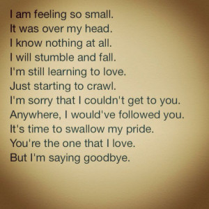 ... to swallow my pride you re the one that i love but i m saying goodbye