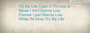 ITs My Life 'i own it' ITs now or Never I Ain't Gonna Live Forever I ...