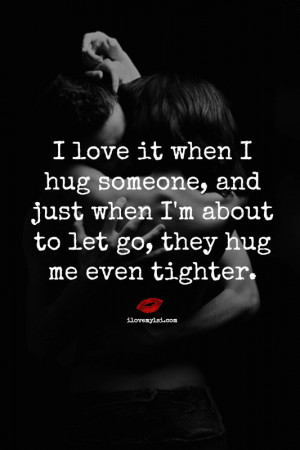it when I hug someone, and just when I'm about to let go, they hug ...