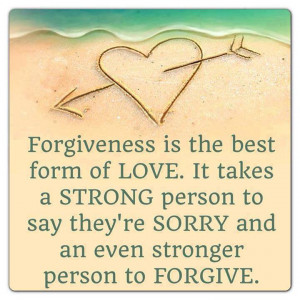 ... person to say they're sorry and an even stronger person to forgive