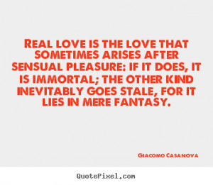 Giacomo Casanova photo quotes - Real love is the love that sometimes ...