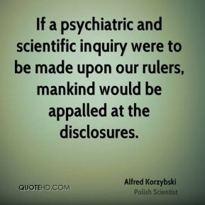 Alfred Korzybski - If a psychiatric and scientific inquiry were to be ...