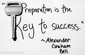 "Preparation Is The Key To Success "" - Alexander Graham Bell"