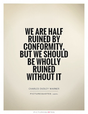 should we be a conformist or If i were more cynical, i would say that every time our goals aren't lock-step with  her goals for us, she makes a concerted effort for us to fail, but i.