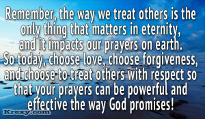 Remember The Way We Treat Others Is The Only Thing That Matters In ...