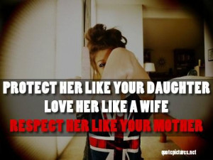 quotes protect her like your daughter love her like a wife respect her ...