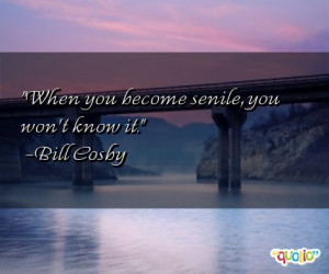 http://www.famousquotesabout.com/quoteImage/313/senile-quotes.jpg