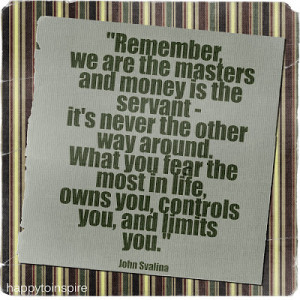 Quote of the Day: We are the Masters and Money is the Servant