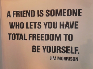 "true friend lets you have total freedom to be yourself"" quote by ..."