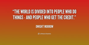 dwight morrow quotes the world is divided into people who do things ...