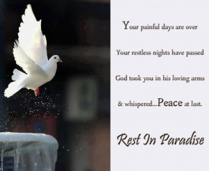 Your painful days are over, Your restless nights have passed, God took ...