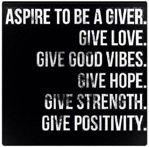 Quote Aspire to be a giver of love hope strength and positivity Quote ...