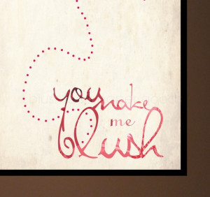 you make me blush yes you make me blush hang or frame this simple but