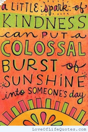 ... of kindness can put a colossal burst of sunshine into someone's day