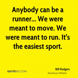 Anybody can be a runner... We were meant to move. We were meant to run ...