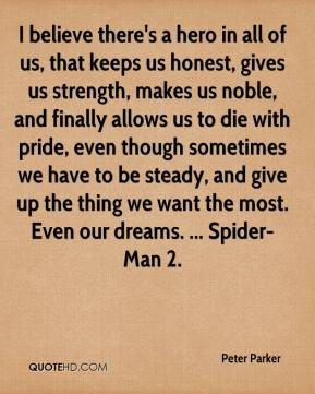 ... -parker-quote-i-believe-theres-a-hero-in-all-of-us-that-keeps-us.jpg