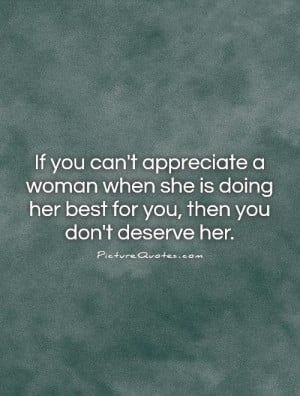 Appreciate Quotes Unappreciated Quotes I Deserve Better Quotes You ...