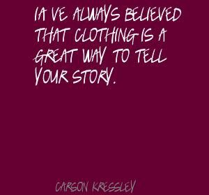 ... That Clothing Is A Great Way To Tell Your Story. - Carson Kressley