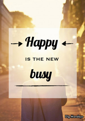 Happy is the new busy: why being busy is massively overrated