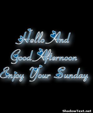 Hello AndGood AfternoonEnjoy Your Sunday