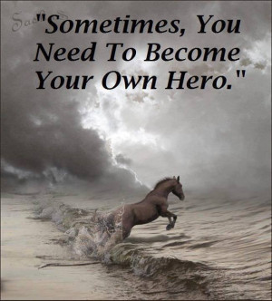 Sometimes You need To become your Own hero