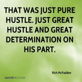 Rich McFadden - That was just pure hustle. Just great hustle and great ...