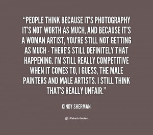 quote-Cindy-Sherman-people-think-because-its-photography-its-not-44147 ...