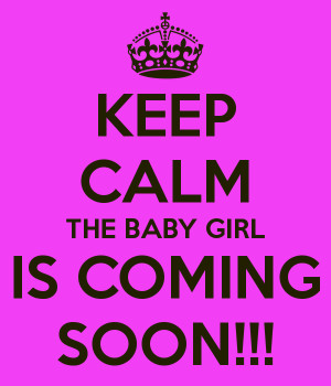 keep-calm-the-baby-girl-is-coming-soon-1.png