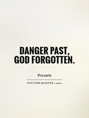 God Quotes Past Quotes Proverb Quotes Danger Quotes