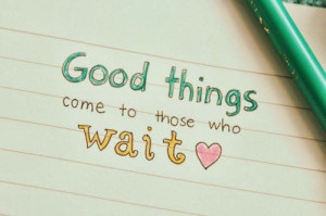 good things for those who wait
