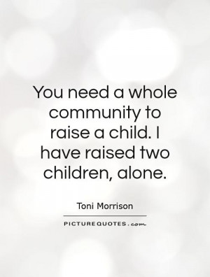 to raise a child I have raised two children alone Picture Quote 1