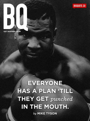 Everyone has a plan 'till they get punched in the mouth. - Mike ...