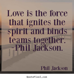 ... phil jackson phil jackson more love quotes inspirational quotes life