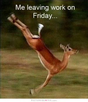 Quotes Work Quotes Happy Friday Quotes Funny Friday Quotes Funny Work ...