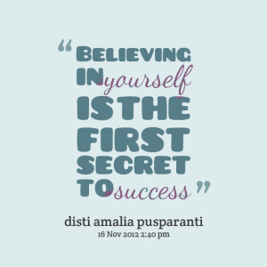 Quotes Picture: believing in yourself is the first secret to success